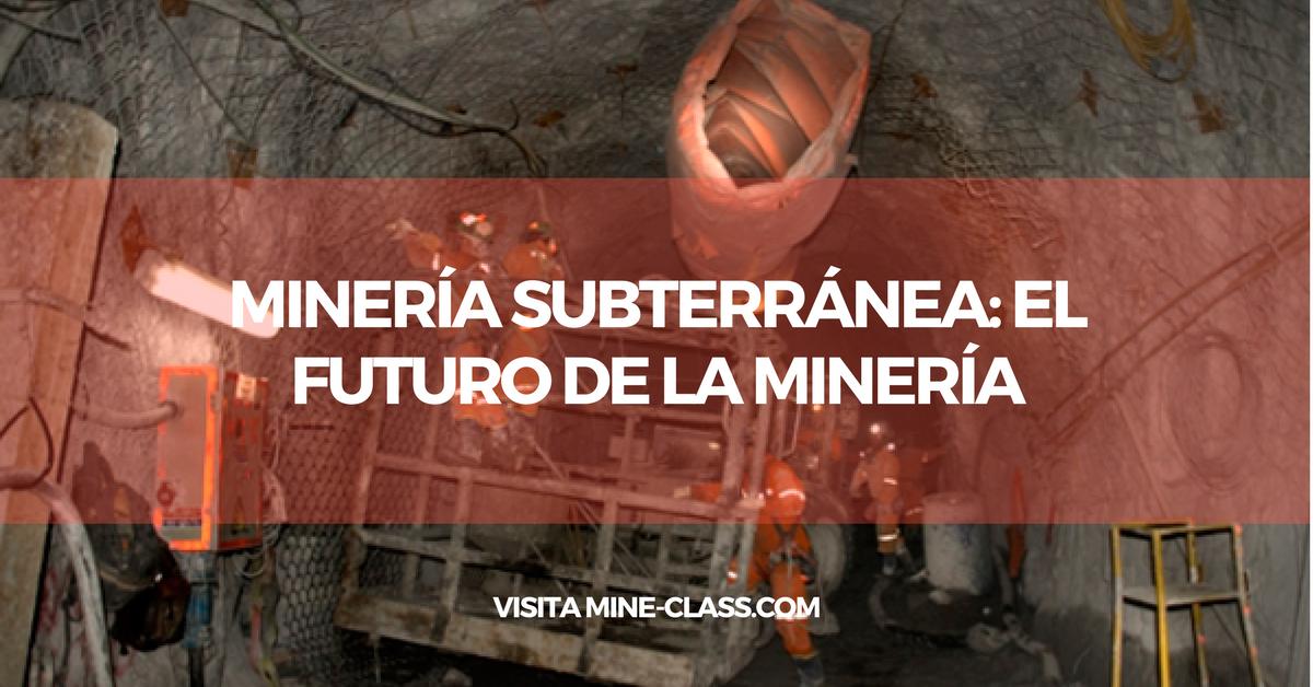 Minería Subterránea: El Futuro de la Minería